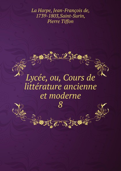 Jean-François de La Harpe Lycee, ou, Cours de litterature ancienne et moderne jean françois de la harpe lycée ou cours de littérature ancienne et moderne t 7