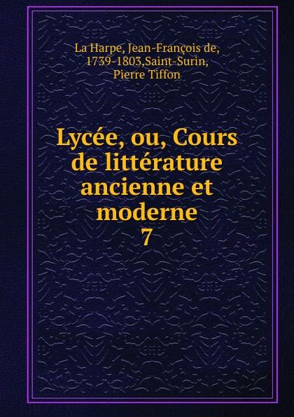 Jean-François de La Harpe Lycee, ou, Cours de litterature ancienne et moderne jean françois de la harpe lycée ou cours de littérature ancienne et moderne t 2
