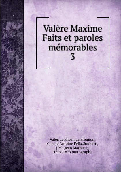 Valerius Maximus Valere Maxime Faits et paroles memorables paroles