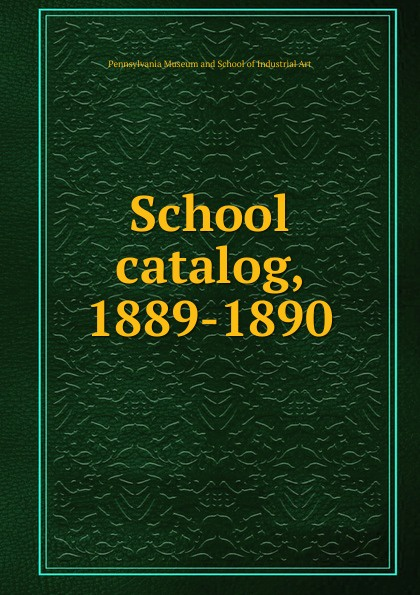 Pennsylvania Museum and School of Industrial Art catalog, 1889-1890