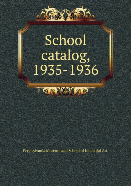 Pennsylvania Museum and School of Industrial Art catalog, 1935-1936
