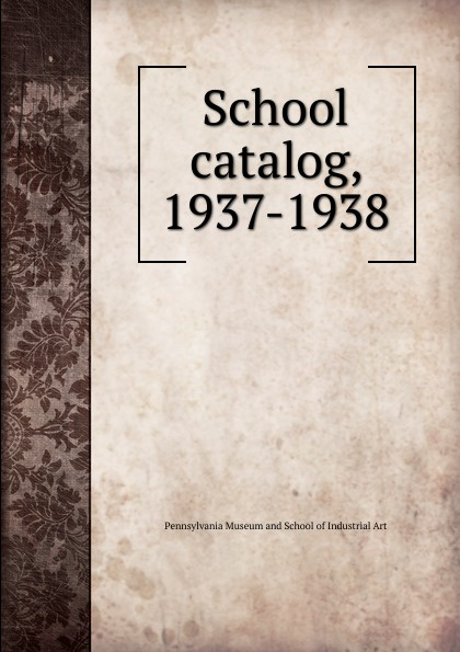 Pennsylvania Museum and School of Industrial Art catalog, 1937-1938