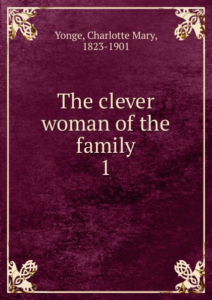 Charlotte Mary Yonge The clever woman of the family yonge charlotte mary the clever woman of the family