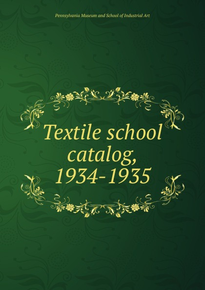 Pennsylvania Museum and School of Industrial Art Textile school catalog, 1934-1935