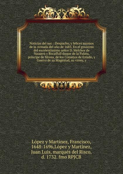 Francisco López y Martínez Noticias del sur. francisco lopez y martínez el sueno de ioseph en el viage de los excos sses duques de la palata principes de massa virreyes del peru chile y tierra firme c