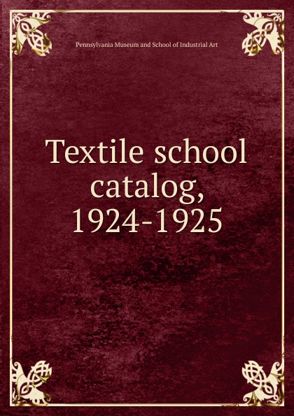 Pennsylvania Museum and School of Industrial Art Textile school catalog, 1924-1925