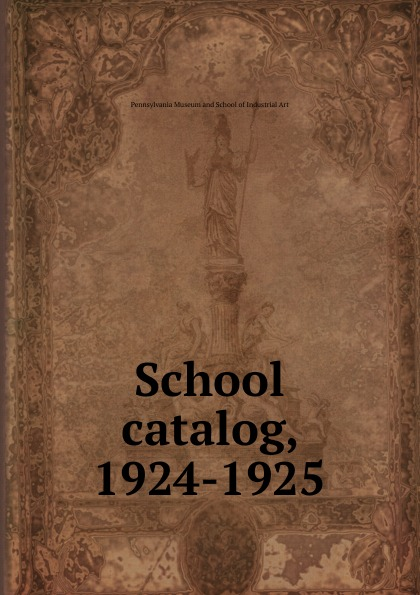 Pennsylvania Museum and School of Industrial Art catalog, 1924-1925