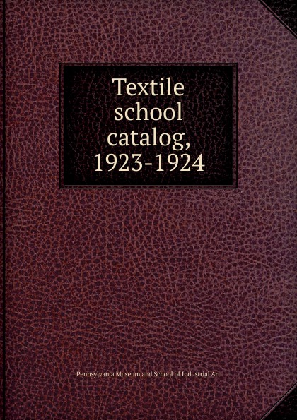 Pennsylvania Museum and School of Industrial Art Textile school catalog, 1923-1924
