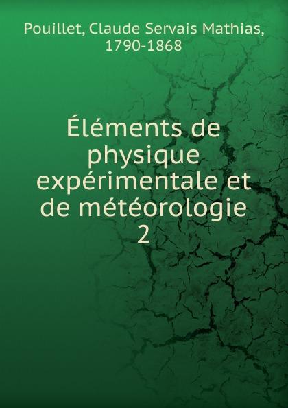 Claude Servais Mathias Pouillet Elements de physique experimentale et de meteorologie jean baptiste biot traite de physique expérimentale et mathématique t 1