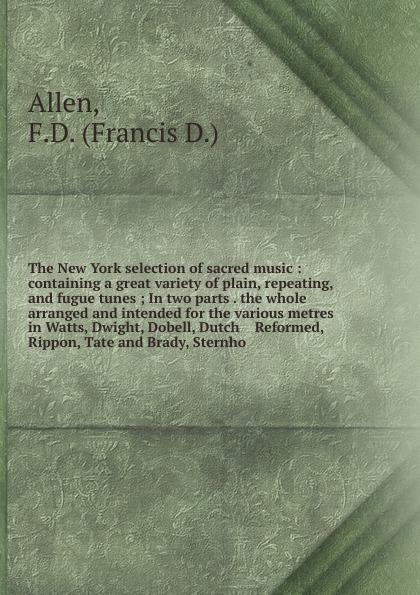 Francis D. Allen The New York selection of sacred music коллектив авторов the new york selection of sacred music
