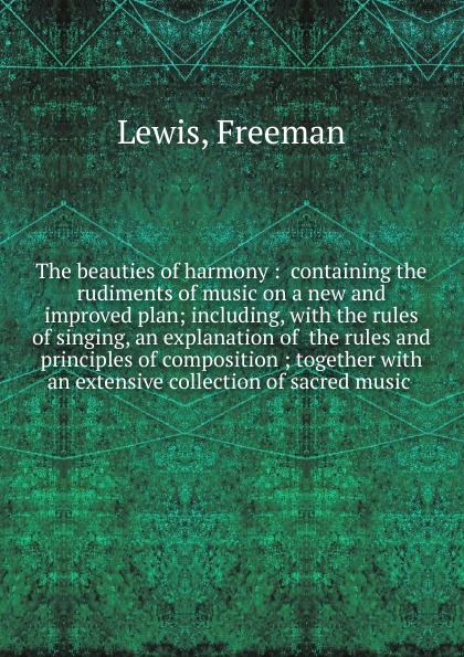 Freeman Lewis The beauties of harmony s holyoke the columbian repository of sacred harmony