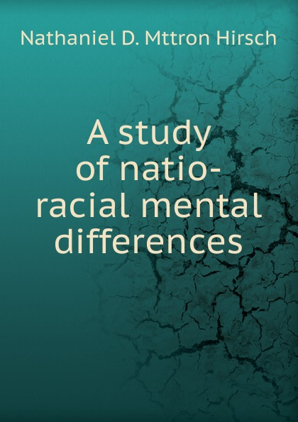 Nathaniel D. Mttron Hirsch A study of natio-racial mental differences