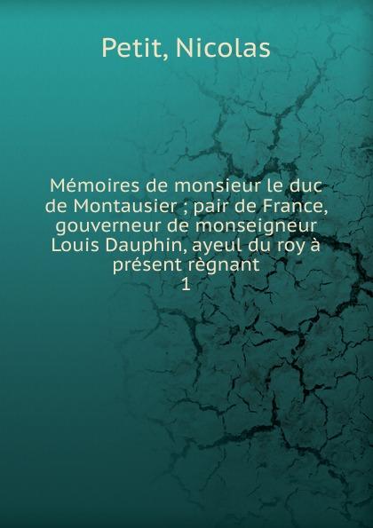 Nicolas Petit Memoires de monsieur le duc de Montausier histoire du proces de louvel assassin de monsieur le duc de berry