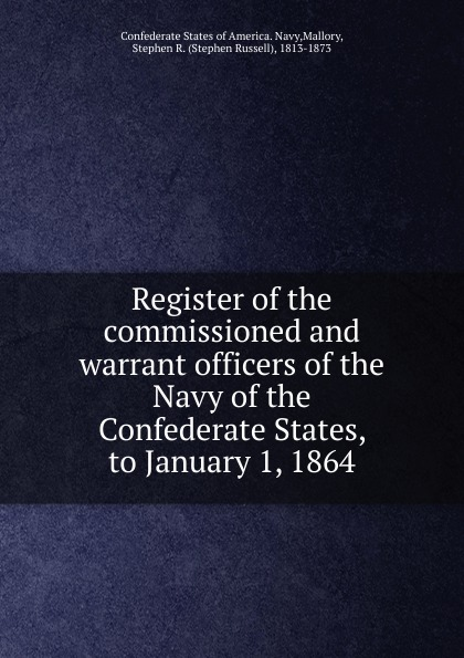 Register of the commissioned and warrant officers of the Navy of the Confederate States, to January 1, 1864 the search warrant