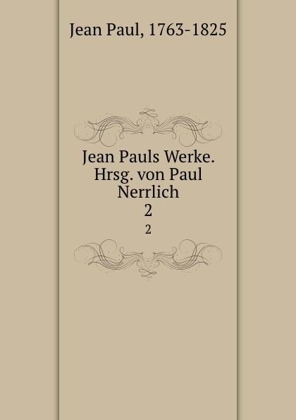 Jean Paul Jean Pauls Werke. Hrsg. von Paul Nerrlich jean paul jean pauls werke hrsg von paul nerrlich