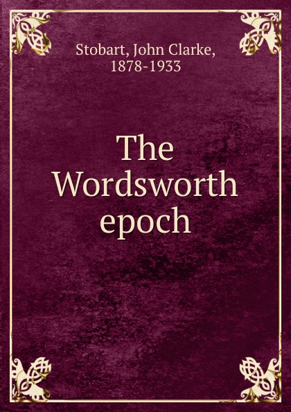 John Clarke Stobart The Wordsworth epoch тонер kyocera tk 685 для taskalfa 300i чёрный 20000 страниц