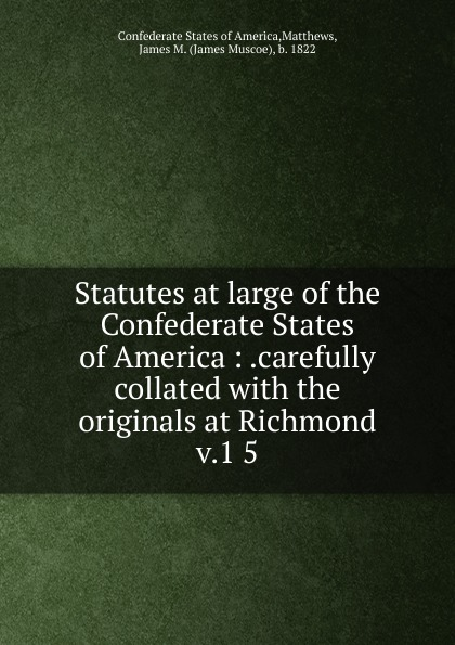 Statutes at large of the Confederate States of America at large