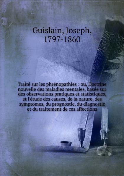 Joseph Guislain Traite sur les phrenopathies rené théophile hyacinthe laennec de l auscultation mediate ou traite du diagnostic des maladies des poumons et du coeur fonde principalement sur ce nouveau moyen d exploration