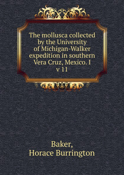 The mollusca collected by the University of Michigan-Walker expedition in southern Vera Cruz, Mexico. I