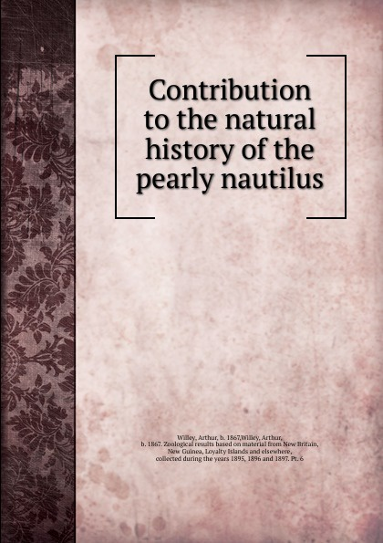 Arthur Willey Contribution to the natural history of the pearly nautilus felix leopold oswald zoological sketches a contribution to the out door study of natural history