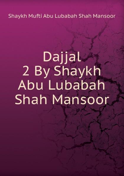 Shaykh Mufti Abu Lubabah Shah Mansoor Dajjal 2 By Shaykh Abu Lubabah Shah Mansoor abu telfan