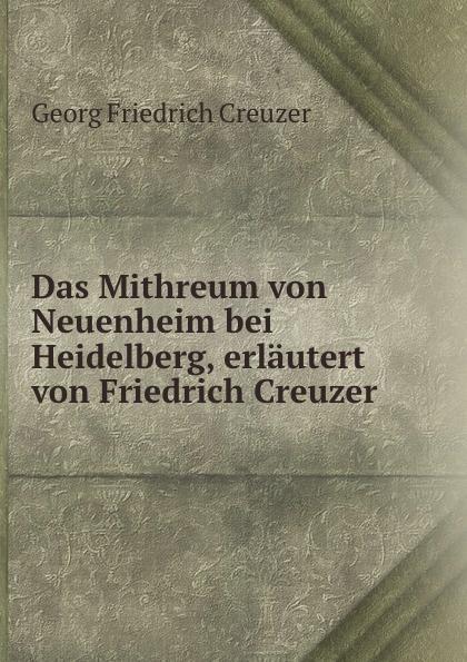 Georg Friedrich Creuzer Das Mithreum von Neuenheim bei Heidelberg, erlautert von Friedrich Creuzer 1 piece heidelberg geared motor 71 186 5121 heidelberg printing machinery parts