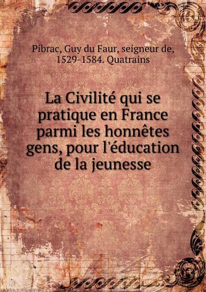Guy du Faur Pibrac La Civilite qui se pratique en France parmi les honnetes gens, pour l.education de la jeunesse n amani album pour la jeunesse op 15