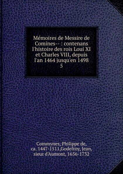 Philippe de Commynes Memoires de Messire de Comines philippe de commynes memoires de philippe de commynes classic reprint