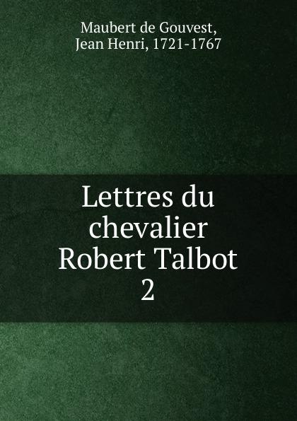 Maubert de Gouvest Lettres du chevalier Robert Talbot