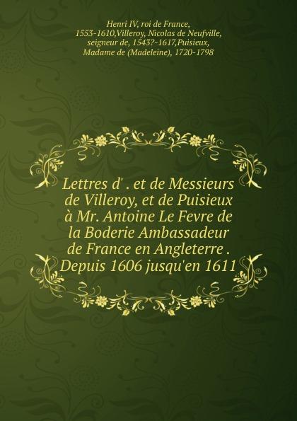 Henri IV Lettres d. . et de Messieurs de Villeroy, et de Puisieux a Mr. Antoine Le Fevre de la Boderie Ambassadeur de France en Angleterre . Depuis 1606 jusqu.en 1611 цена и фото