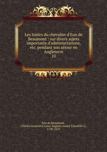 Eon de Beaumont Les loisirs du chevalier d.Eon de Beaumont