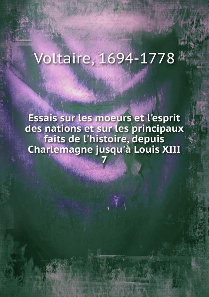 Voltaire Essais sur les moeurs et l.esprit des nations et sur les principaux faits de l.histoire, depuis Charlemagne jusqu.a Louis XIII voltaire essai sur les moeurs et l esprit des nations et sur les principaux faits de l histoire depuis charlemagne jusqu a louis xiii volume 8 french edition