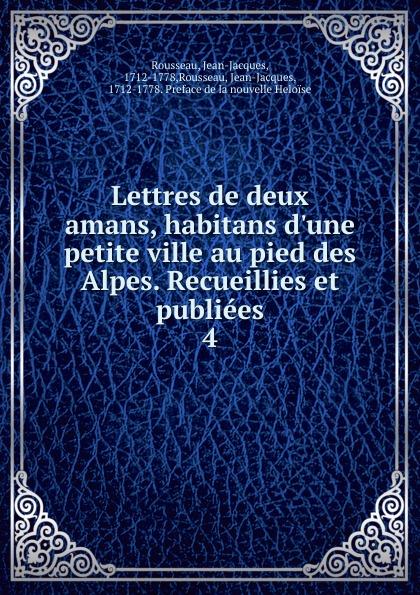 Jean-Jacques Rousseau Lettres de deux amans, habitans d.une petite ville au pied des Alpes. Recueillies et publiees harald lindberg die nordischen alchemilla vulgaris formen und ihre verbreitung ein beitrag zur kenntnis der einwanderung der flora fennoscandias mit besonderer rucksicht auf die finlandische flora