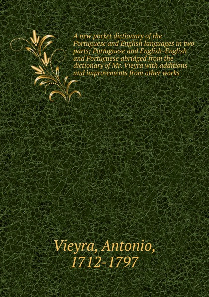 Antonio Vieyra A new pocket dictionary of the Portuguese and English languages in two parts american pocket medical dictionary