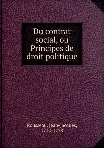 Jean-Jacques Rousseau Du contrat social, ou Principes de droit politique robert joseph pothier traite des obligations traite du contrat de vente traite du contrat de constitution de rente du contrat de louage du contrat de bienfaisance