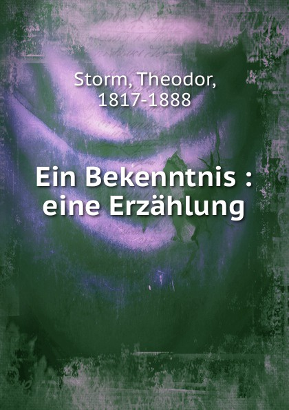 Theodor Storm Ein Bekenntnis theodor storm ein bekenntnis