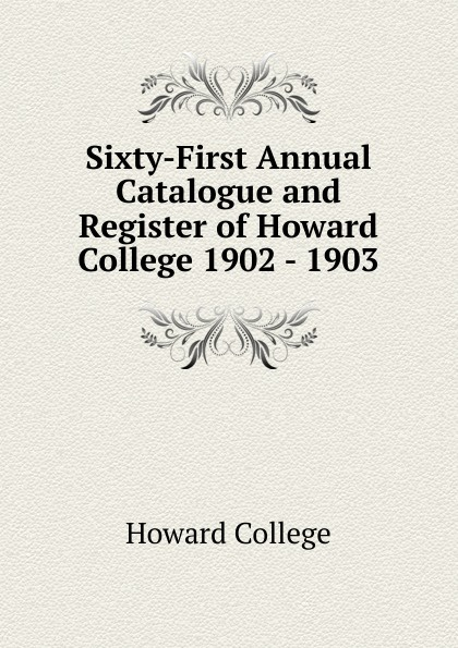 Howard College Sixty-First Annual Catalogue and Register of Howard College 1902 - 1903 howard college fifty first annual catalogue and register of howard college 1892 1893