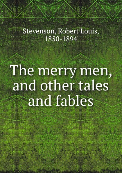 Stevenson Robert Louis The merry men, and other tales and fables stevenson r the merry men and other tales and fables