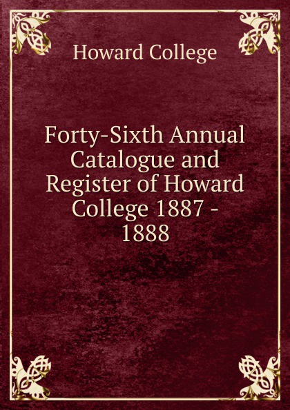 Howard College Forty-Sixth Annual Catalogue and Register of Howard College 1887 - 1888 все цены