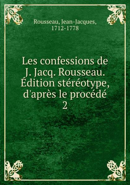 Jean-Jacques Rousseau Les confessions de J. Jacq. Rousseau. Edition stereotype, d.apres le procede nathalia brodskaya le douanier rousseau