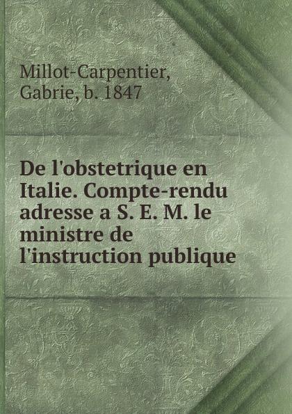 Gabrie Millot-Carpentier De l.obstetrique en Italie. Compte-rendu adresse a S. E. M. le ministre de l.instruction publique victor de jouy l hermite en italie t 2