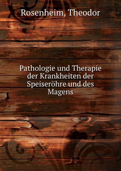 Theodor Rosenheim Pathologie und Therapie der Krankheiten der Speiserohre und des Magens friedrich schilling die krankheiten der speiserohre classic reprint