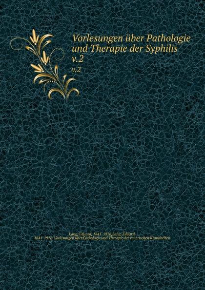 Eduard Lang Vorlesungen uber Pathologie und Therapie der Syphilis august eduard martin ph jung pathologie und therapie der frauenkrankheiten