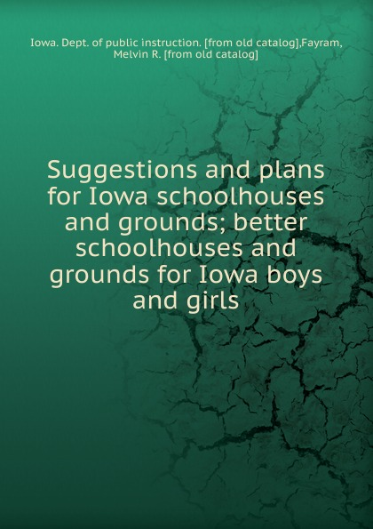 Iowa. Dept. of public instruction Suggestions and plans for Iowa schoolhouses and grounds wall iowa bicent series