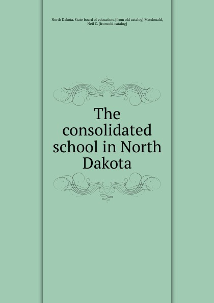 North Dakota. State board of education The consolidated school in North Dakota dakota suite dakota suite the hearts of empty