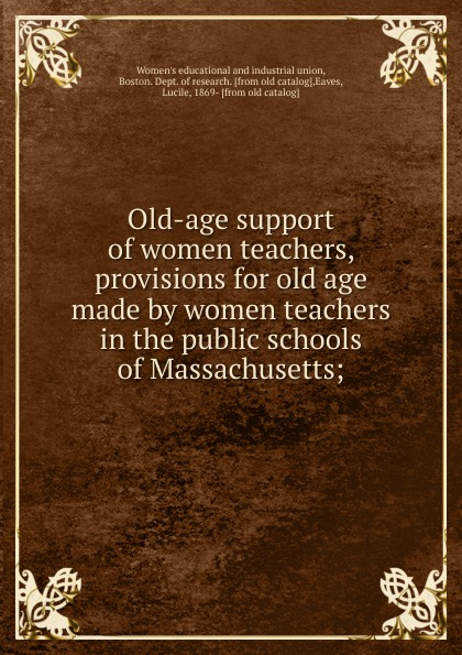 Women's educational and industrial union Old-age support of women teachers, provisions for old age made by women teachers in the public schools of Massachusetts gorgeous embossed letters the old chokers necklace for women