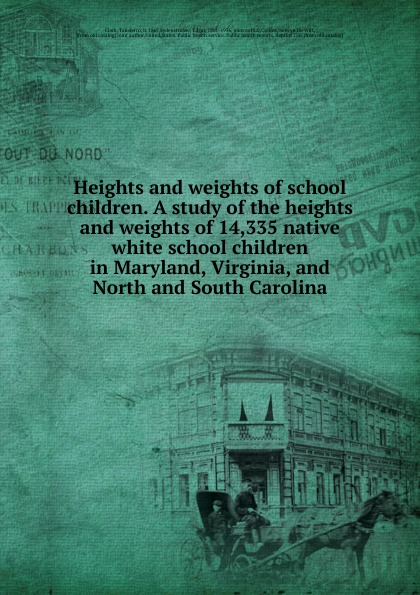 Taliaferro Clark Heights and weights of school children. A study of the heights and weights of 14,335 native white school children in Maryland, Virginia, and North and South Carolina