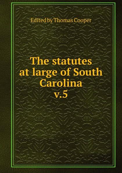 Thomas Cooper The statutes at large of South Carolina at large