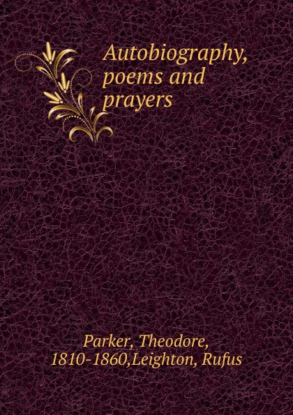 Theodore Parker Autobiography, poems and prayers sabrina l o rourke super succinct and satiating scripture prayers and poems