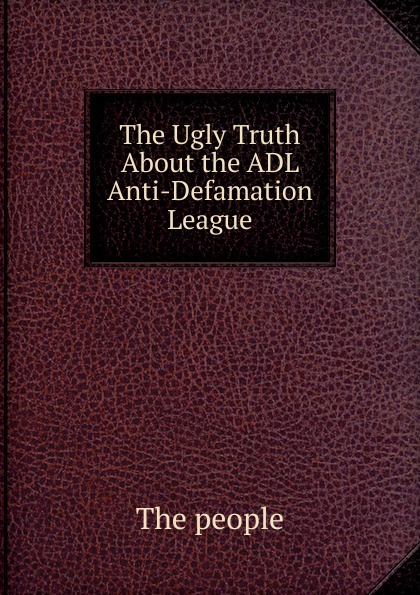The people Ugly Truth About the ADL Anti-Defamation League
